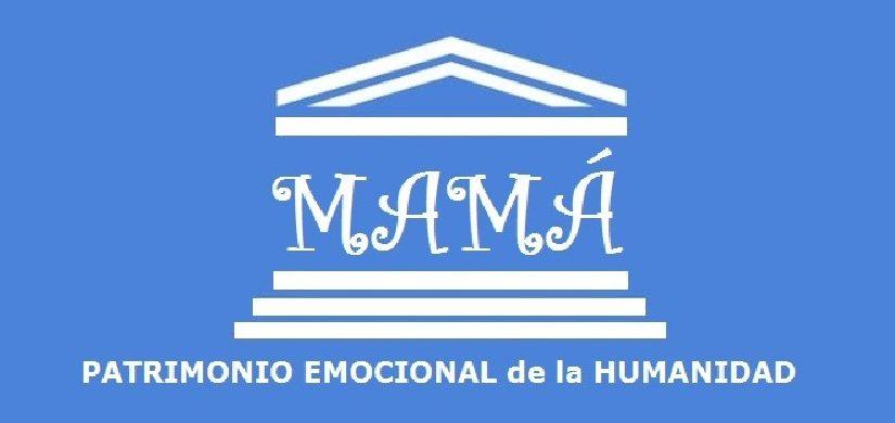 Mamá: Patrimonio Emocional de la Humanidad