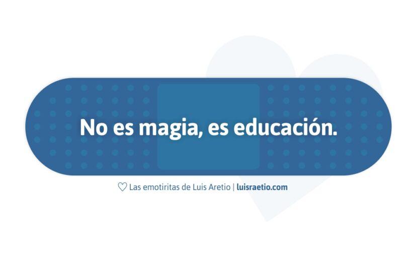 No es magia, es educación.
