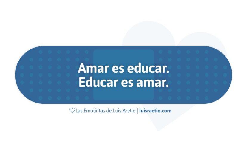 Amar es educar. Educar es amar.